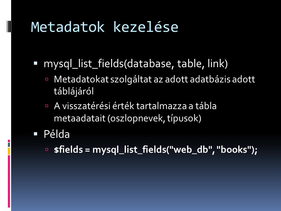 Metadatok kezelése mysql_list_fields(database, table, link) Példa