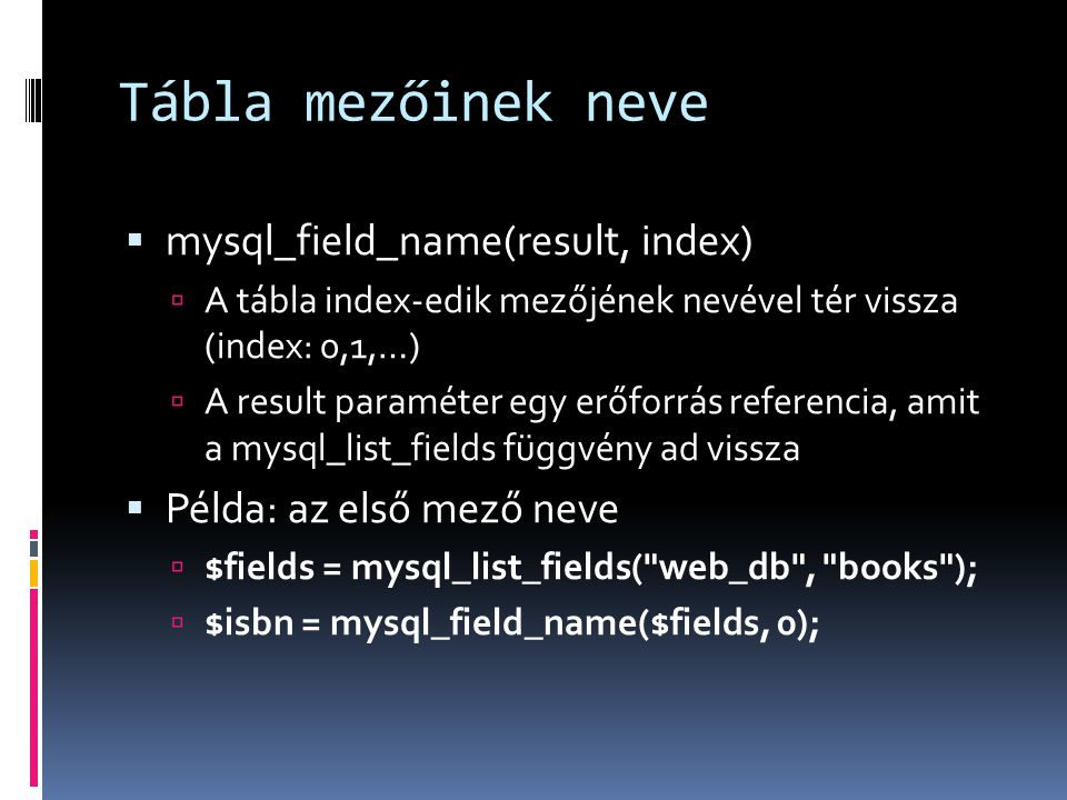 Tábla mezőinek neve mysql_field_name(result, index)