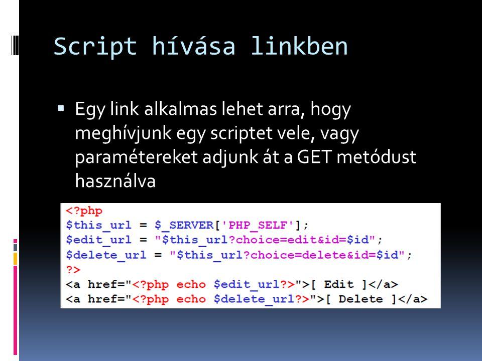 Script hívása linkben Egy link alkalmas lehet arra, hogy meghívjunk egy scriptet vele, vagy paramétereket adjunk át a GET metódust használva.