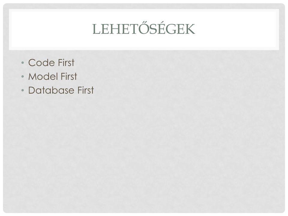 Lehetőségek Code First Model First Database First