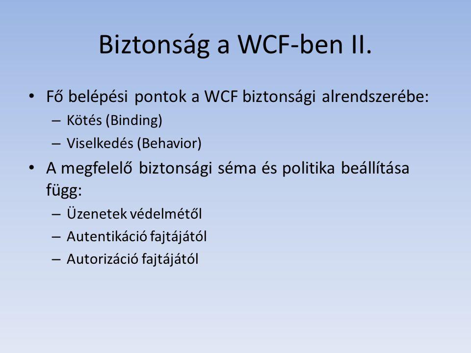 Biztonság a WCF-ben II. Fő belépési pontok a WCF biztonsági alrendszerébe: Kötés (Binding) Viselkedés (Behavior)