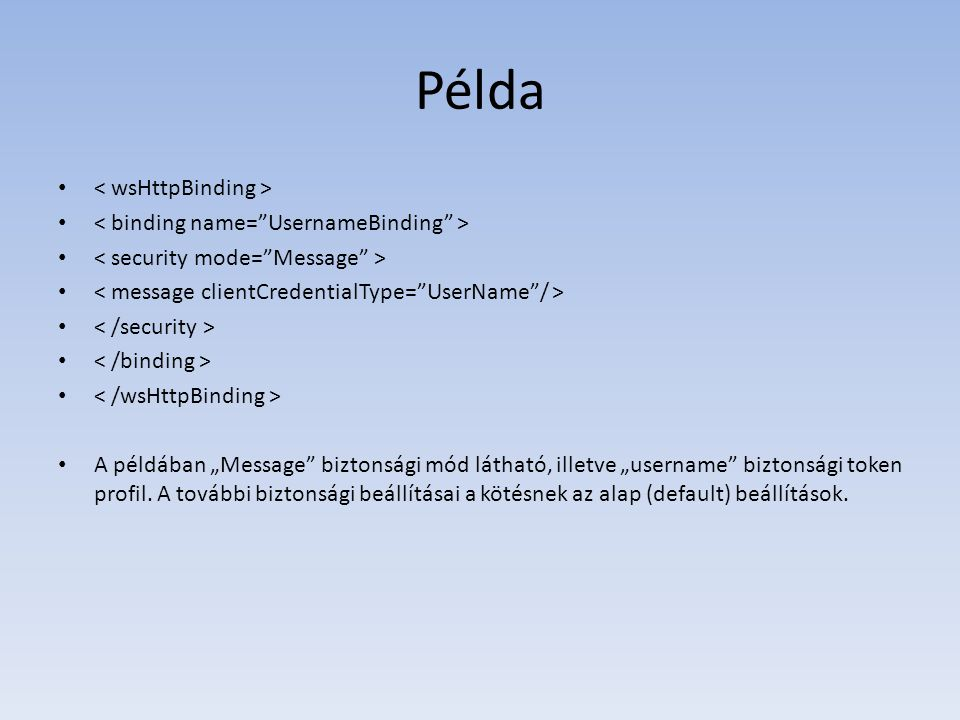 Példa < wsHttpBinding > < binding name= UsernameBinding >