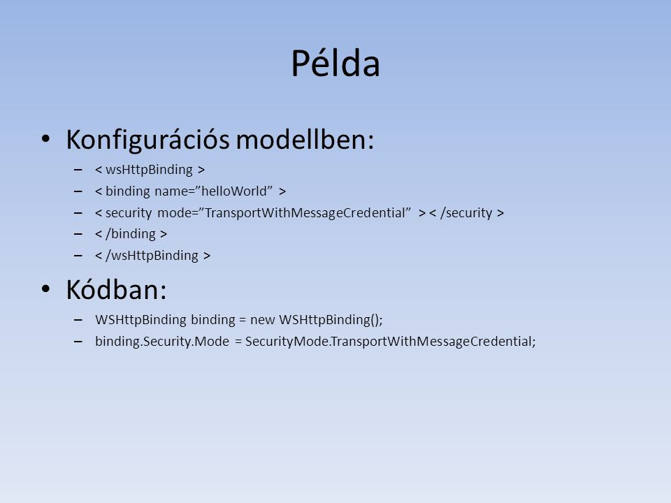 Példa Konfigurációs modellben: Kódban: < wsHttpBinding >