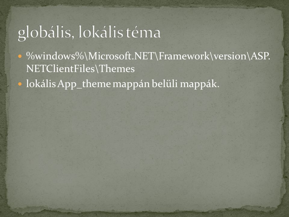 globális, lokális téma %windows%\Microsoft.NET\Framework\version\ASP.