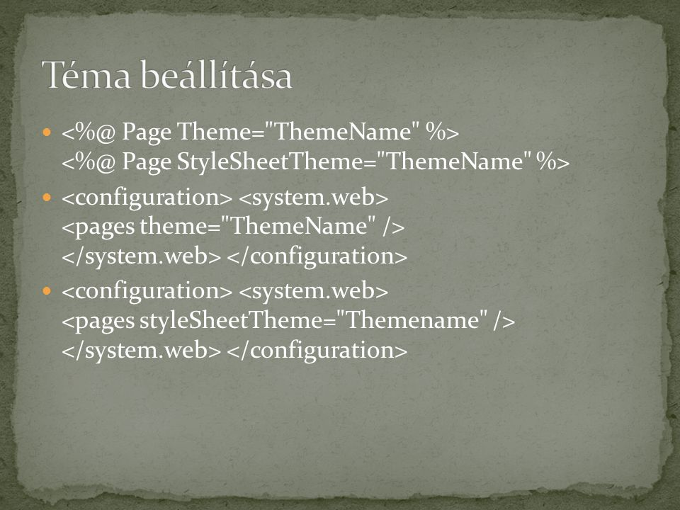 Téma beállítása <%@ Page Theme= ThemeName %> <%@ Page StyleSheetTheme= ThemeName %>
