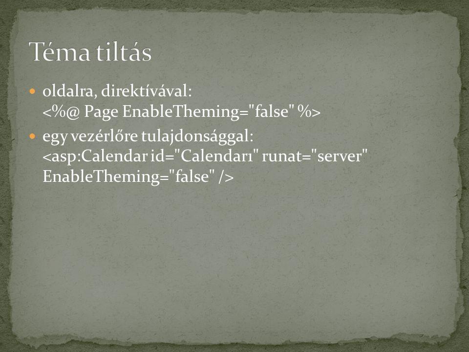 Téma tiltás oldalra, direktívával: <%@ Page EnableTheming= false %>