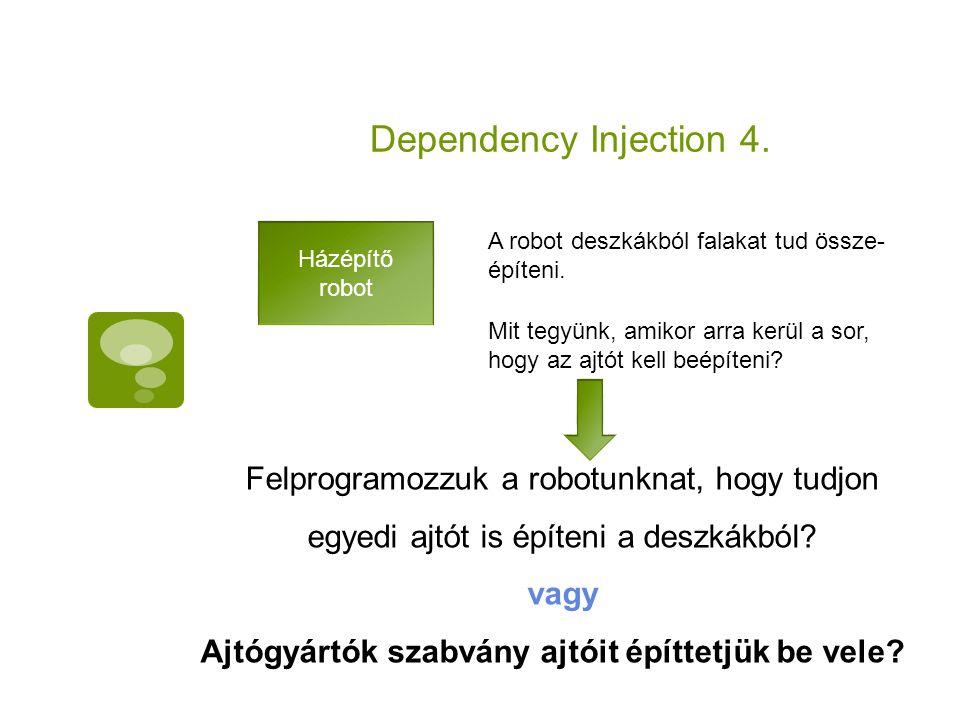 Dependency Injection 4. Házépítő robot. A robot deszkákból falakat tud össze- építeni.