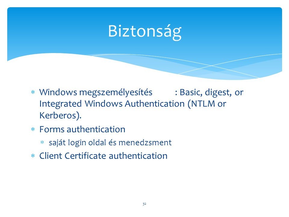 Biztonság Windows megszemélyesítés : Basic, digest, or Integrated Windows Authentication (NTLM or Kerberos).