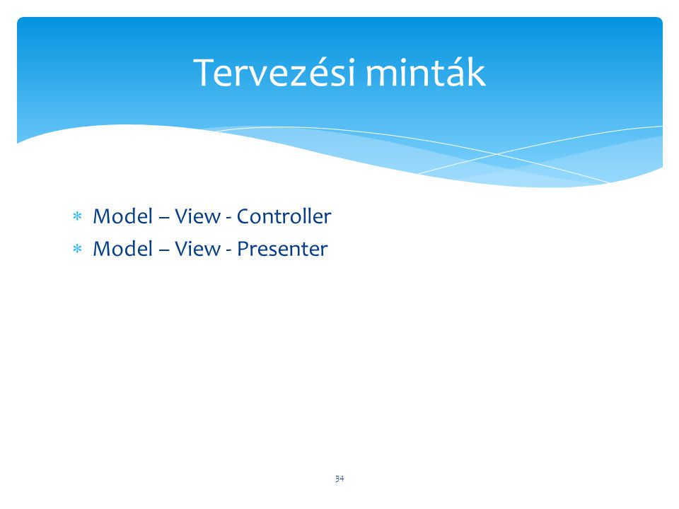 Tervezési minták Model – View - Controller Model – View - Presenter