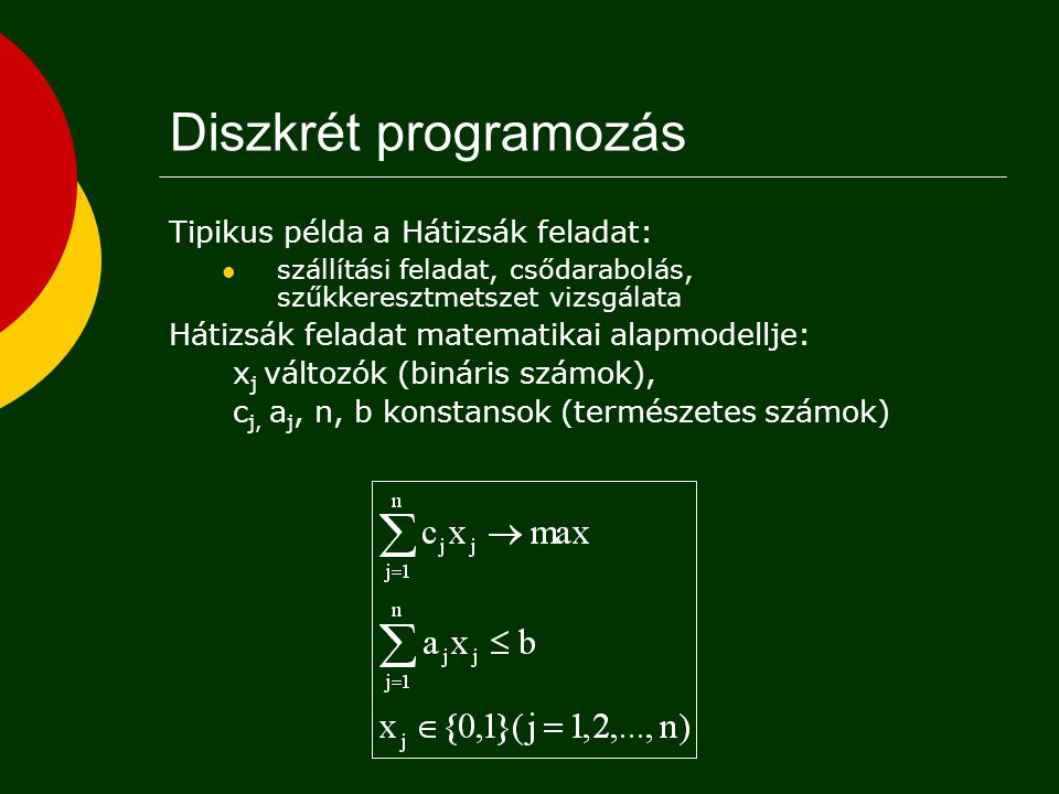 Diszkrét programozás Tipikus példa a Hátizsák feladat:
