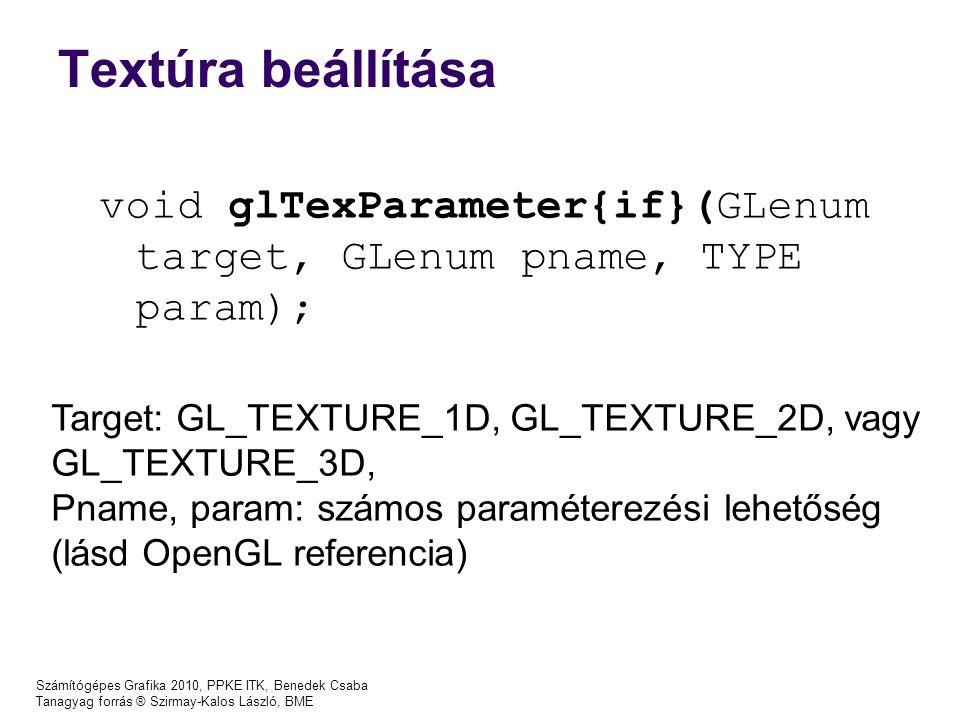 Textúra beállítása void glTexParameter{if}(GLenum target, GLenum pname, TYPE param); Target: GL_TEXTURE_1D, GL_TEXTURE_2D, vagy GL_TEXTURE_3D,