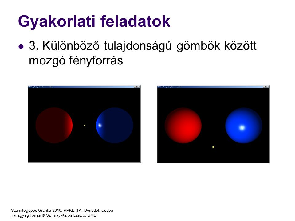 Gyakorlati feladatok 3. Különböző tulajdonságú gömbök között mozgó fényforrás. Számítógépes Grafika 2010, PPKE ITK, Benedek Csaba.