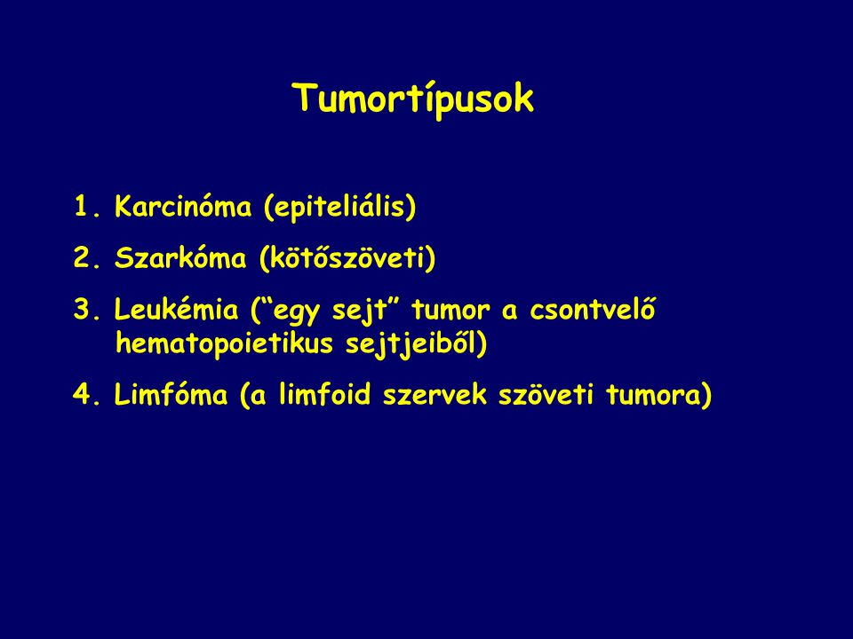 Tumortípusok 1. Karcinóma (epiteliális) 2. Szarkóma (kötőszöveti)