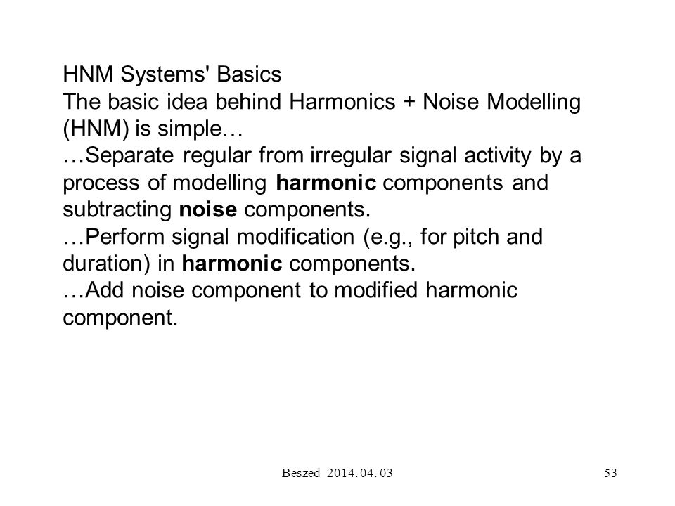 The basic idea behind Harmonics + Noise Modelling (HNM) is simple…