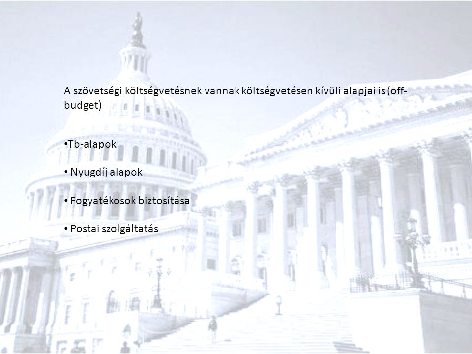 A szövetségi költségvetésnek vannak költségvetésen kívüli alapjai is (off-budget)