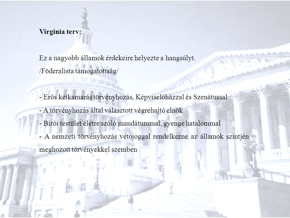 Virginia terv: Ez a nagyobb államok érdekeire helyezte a hangsúlyt. /Föderalista támogatottság/