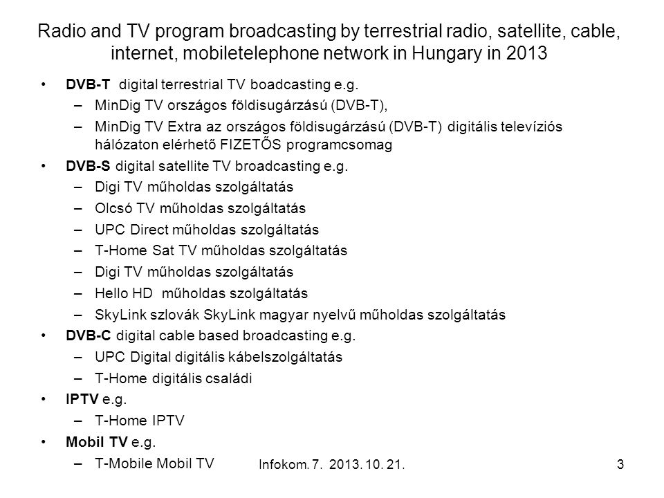 Radio and TV program broadcasting by terrestrial radio, satellite, cable, internet, mobiletelephone network in Hungary in 2013