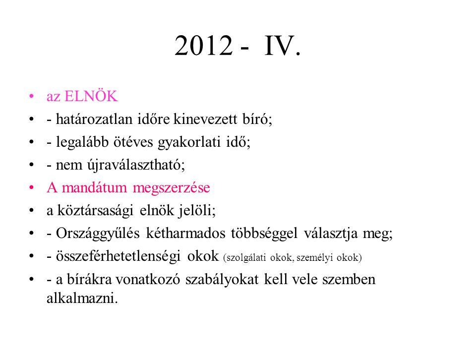 2012 - IV. az ELNÖK - határozatlan időre kinevezett bíró;