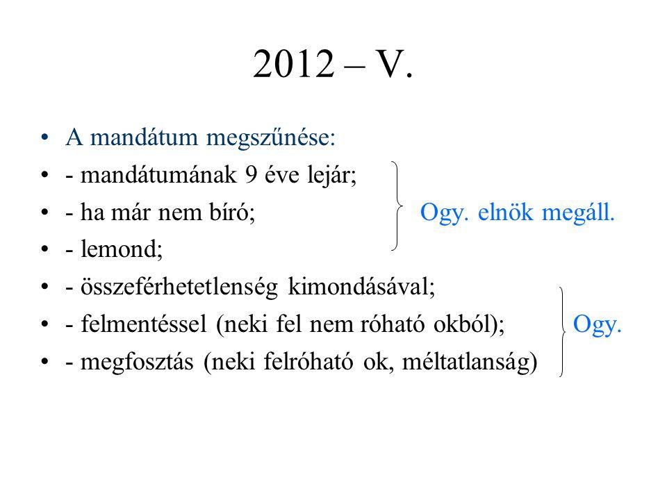 2012 – V. A mandátum megszűnése: - mandátumának 9 éve lejár;