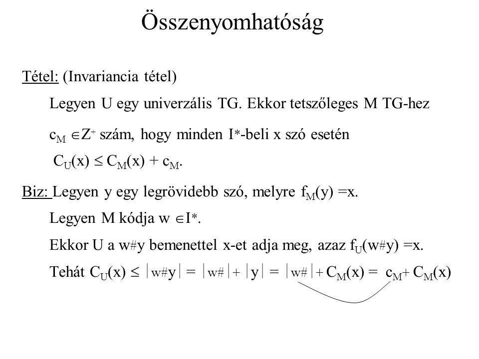 Összenyomhatóság Tétel: (Invariancia tétel) Legyen U egy univerzális TG. Ekkor tetszőleges M TG-hez.