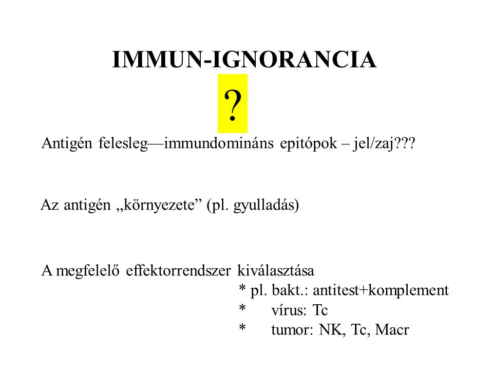"""IMMUN-IGNORANCIA Antigén felesleg—immundomináns epitópok – jel/zaj Az antigén """"környezete (pl. gyulladás)"""