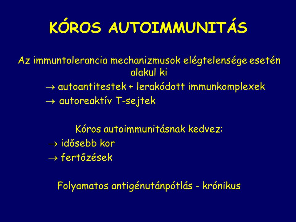 KÓROS AUTOIMMUNITÁS Az immuntolerancia mechanizmusok elégtelensége esetén alakul ki.  autoantitestek + lerakódott immunkomplexek.