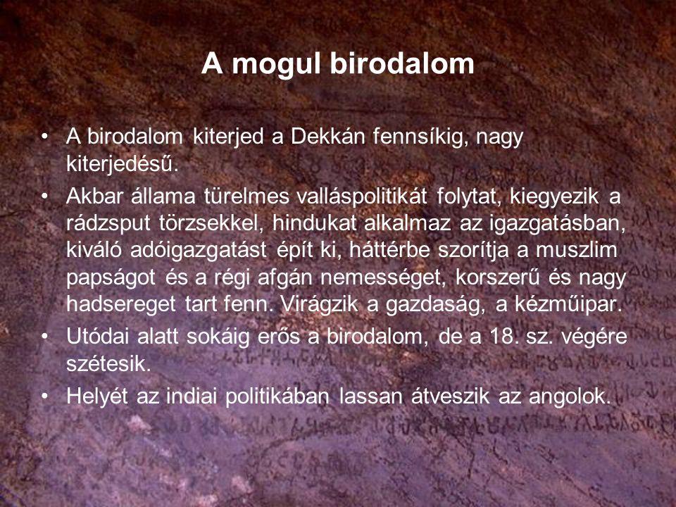 A mogul birodalom A birodalom kiterjed a Dekkán fennsíkig, nagy kiterjedésű.
