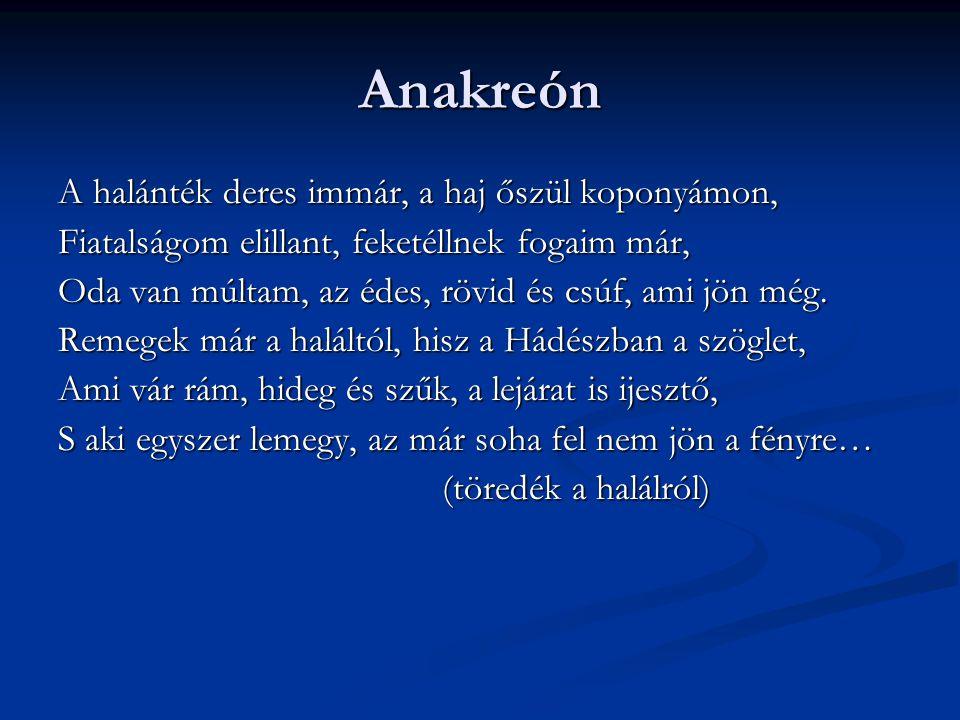 Anakreón A halánték deres immár, a haj őszül koponyámon,