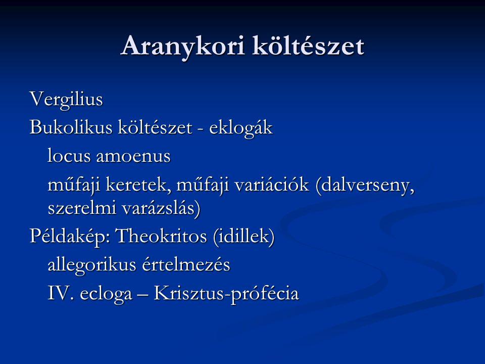 Aranykori költészet Vergilius Bukolikus költészet - eklogák