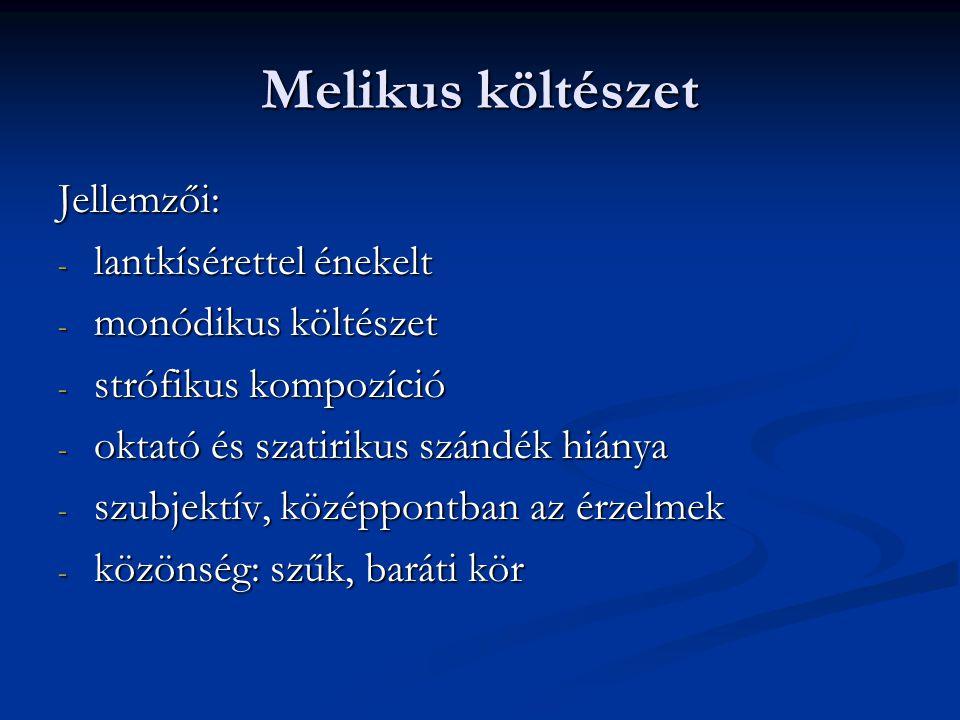 Melikus költészet Jellemzői: lantkísérettel énekelt