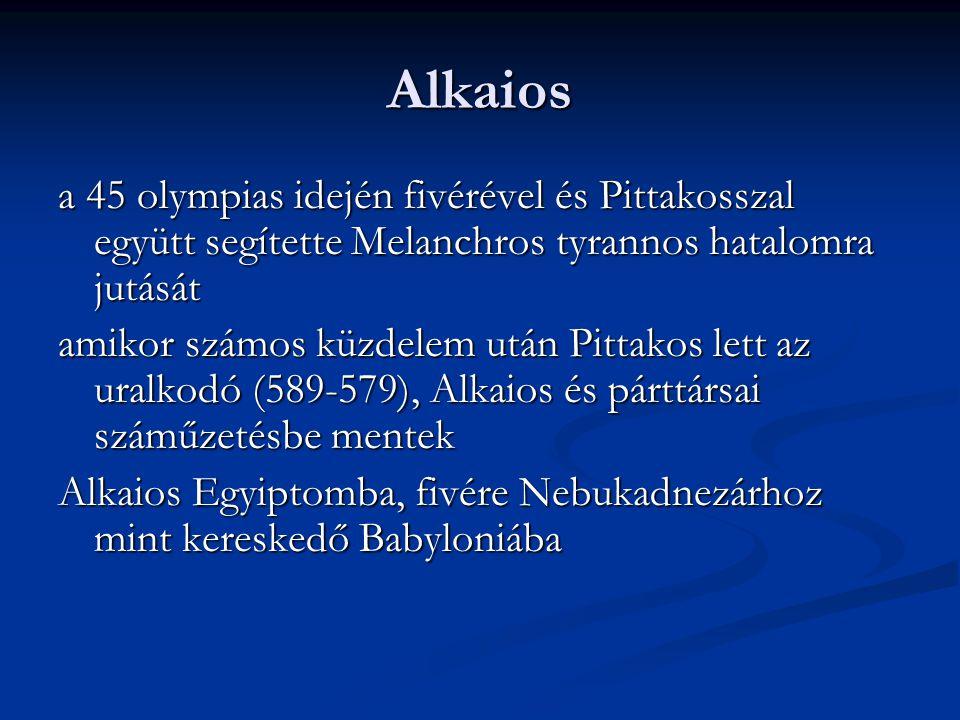 Alkaios a 45 olympias idején fivérével és Pittakosszal együtt segítette Melanchros tyrannos hatalomra jutását.