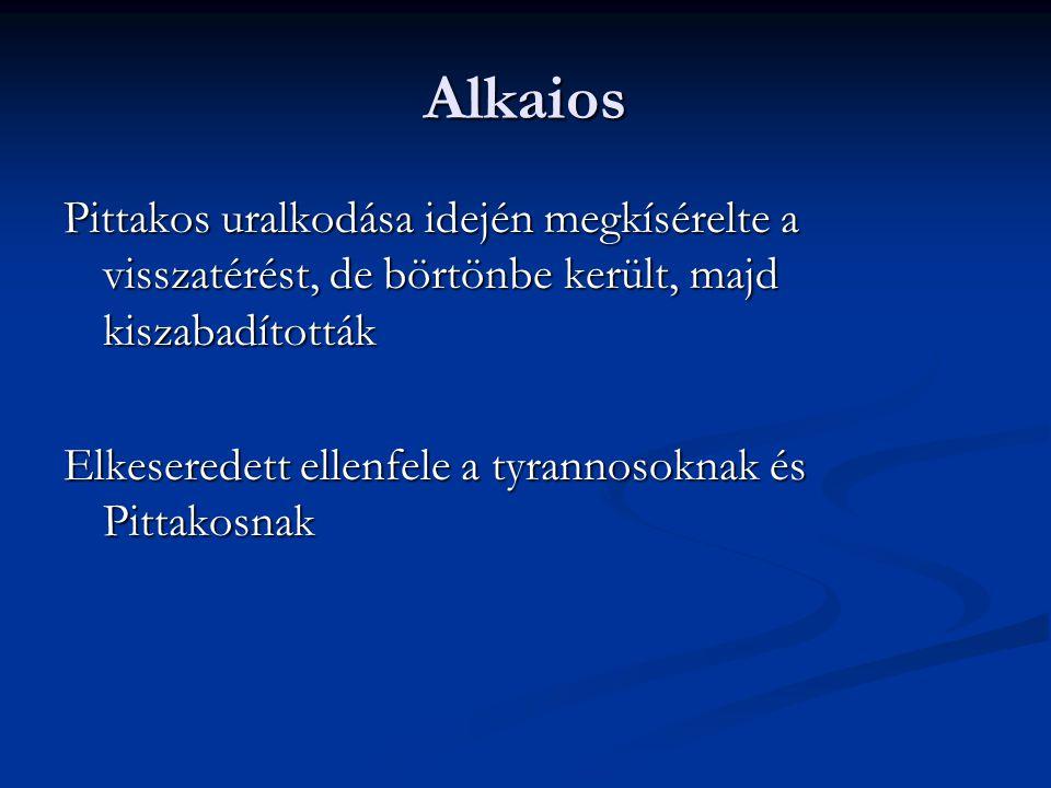 Alkaios Pittakos uralkodása idején megkísérelte a visszatérést, de börtönbe került, majd kiszabadították.