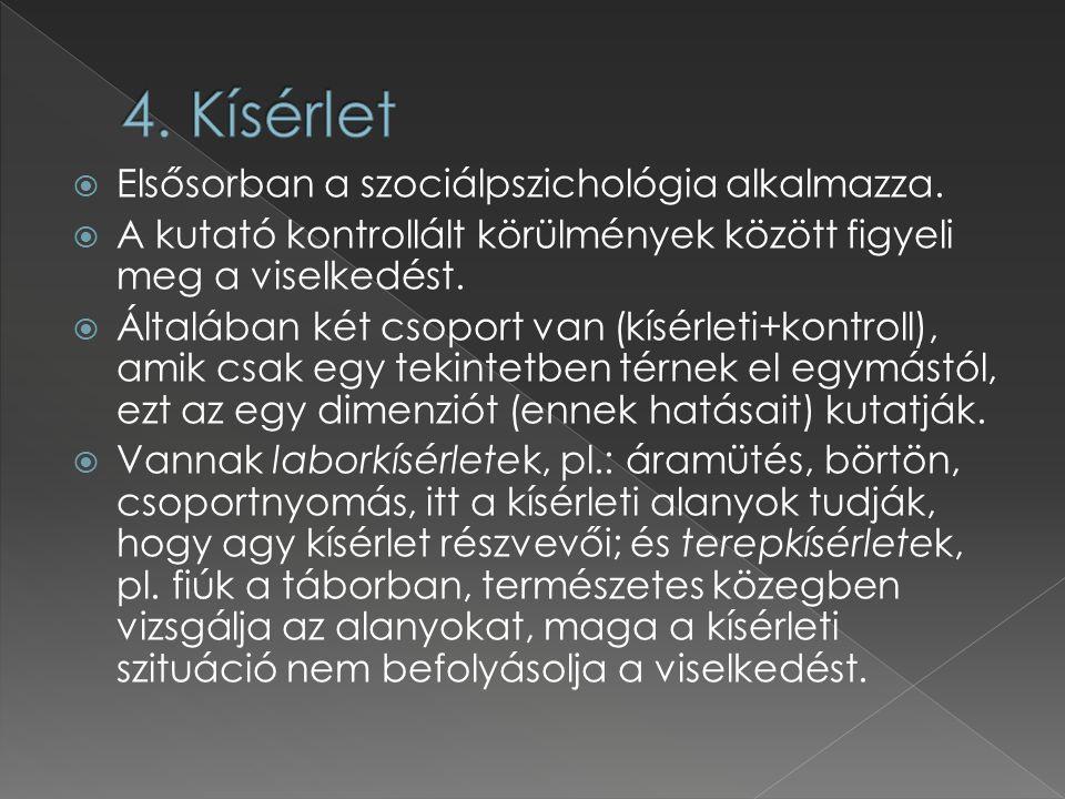 4. Kísérlet Elsősorban a szociálpszichológia alkalmazza.