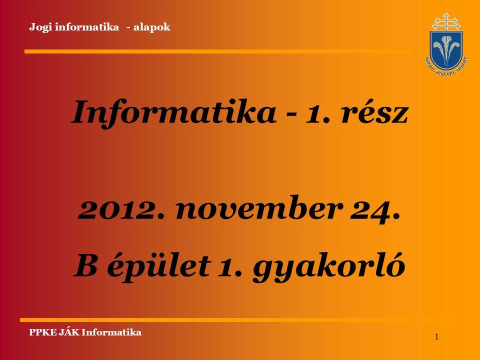 Informatika - 1. rész 2012. november 24. B épület 1. gyakorló