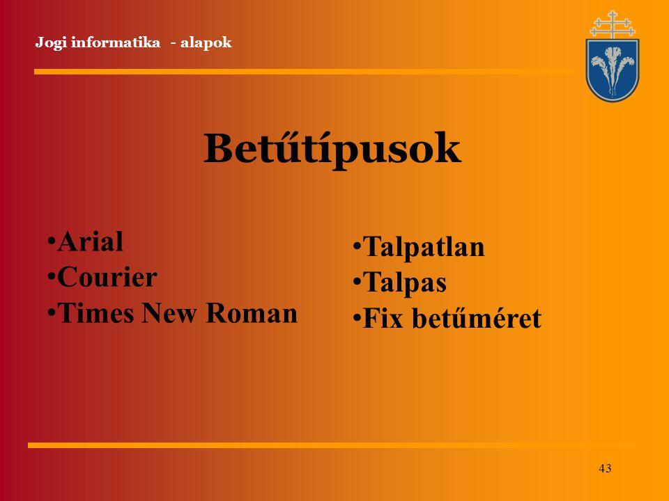 Betűtípusok Arial Talpatlan Courier Talpas Times New Roman