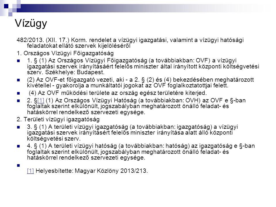 Vízügy 482/2013. (XII. 17.) Korm. rendelet a vízügyi igazgatási, valamint a vízügyi hatósági feladatokat ellátó szervek kijelöléséről.