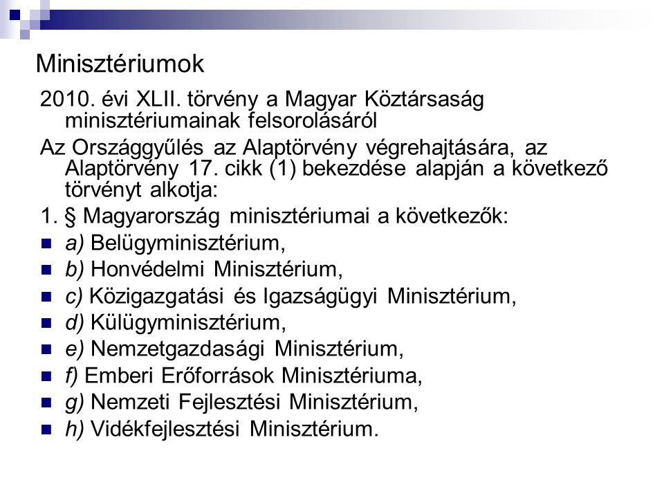 Minisztériumok 2010. évi XLII. törvény a Magyar Köztársaság minisztériumainak felsorolásáról.