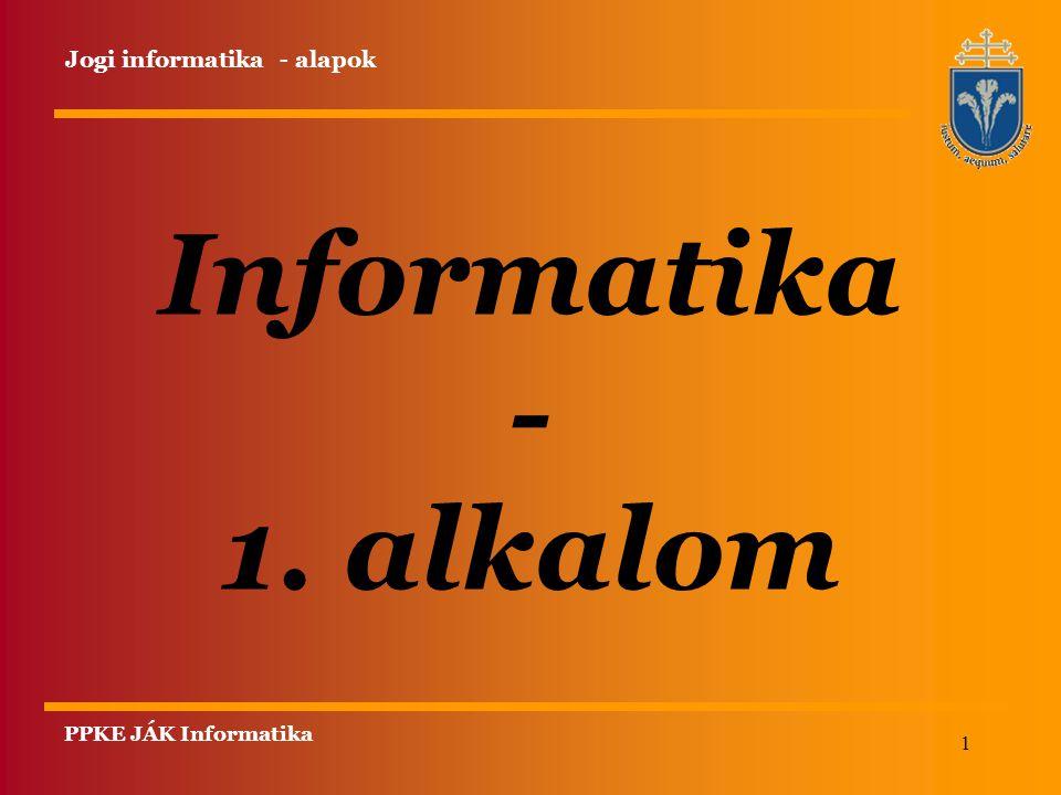 Informatika - 1. alkalom Jogi informatika - alapok