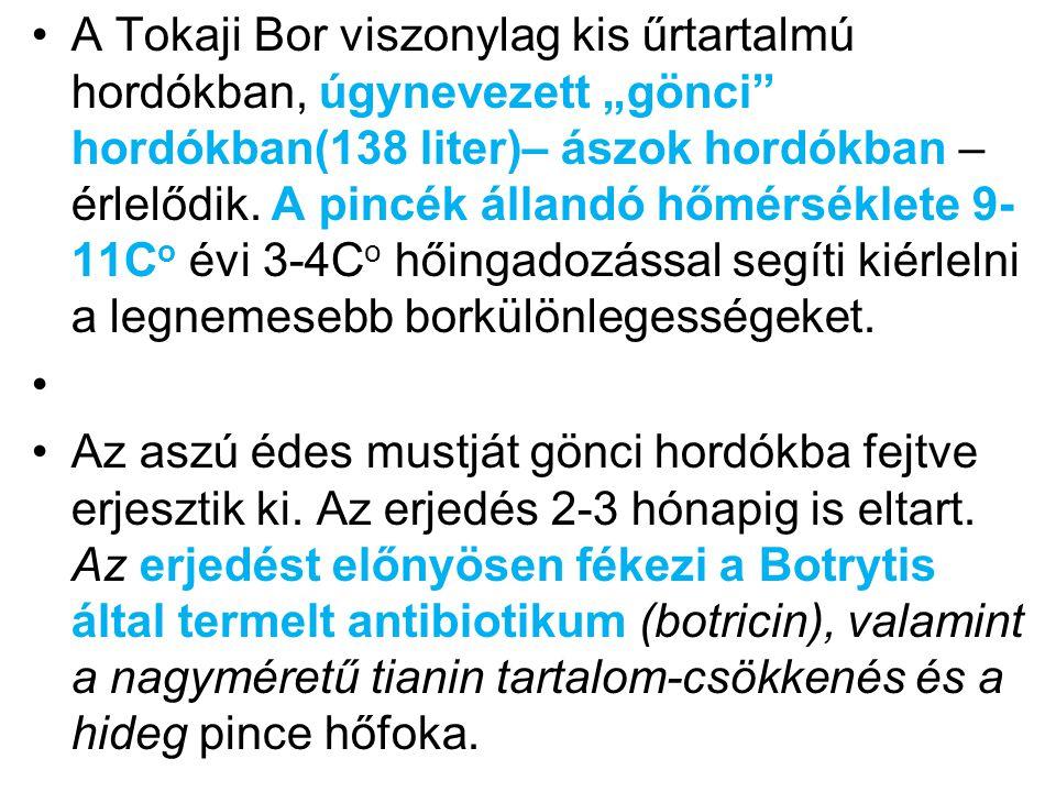 """A Tokaji Bor viszonylag kis űrtartalmú hordókban, úgynevezett """"gönci hordókban(138 liter)– ászok hordókban – érlelődik. A pincék állandó hőmérséklete 9-11Co évi 3-4Co hőingadozással segíti kiérlelni a legnemesebb borkülönlegességeket."""
