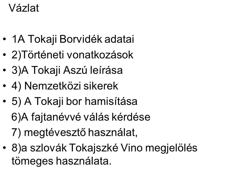 Vázlat 1A Tokaji Borvidék adatai. 2)Történeti vonatkozások. 3)A Tokaji Aszú leírása. 4) Nemzetközi sikerek.