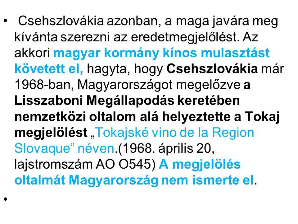 Csehszlovákia azonban, a maga javára meg kívánta szerezni az eredetmegjelőlést.