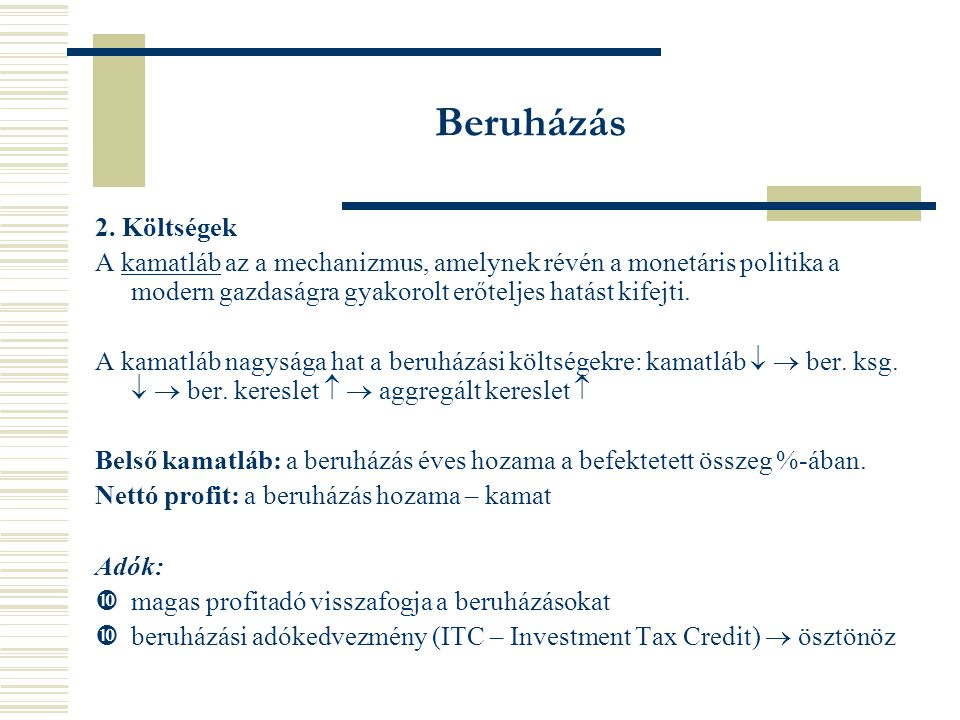 Beruházás 2. Költségek. A kamatláb az a mechanizmus, amelynek révén a monetáris politika a modern gazdaságra gyakorolt erőteljes hatást kifejti.