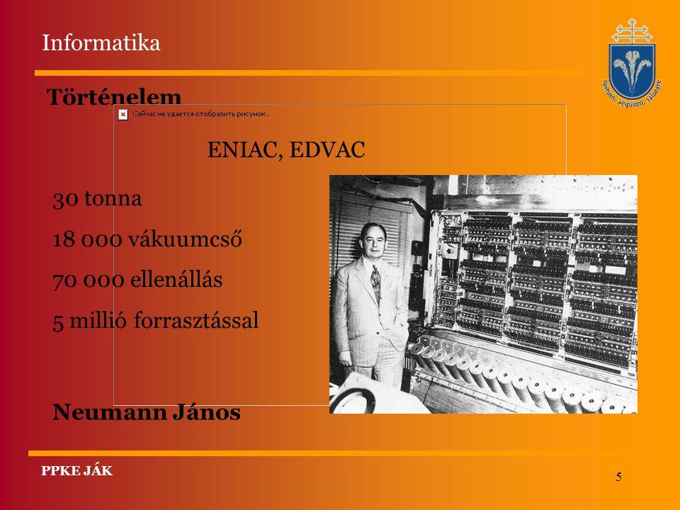 Informatika Történelem ENIAC, EDVAC 30 tonna 18 000 vákuumcső