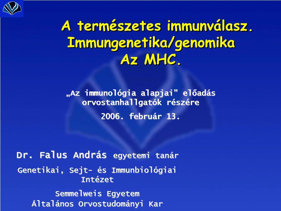 A természetes immunválasz. Immungenetika/genomika Az MHC.
