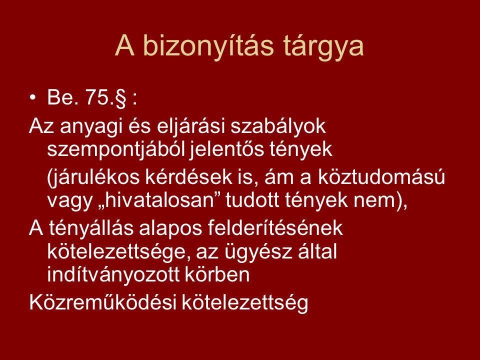 A bizonyítás tárgya Be. 75.§ :