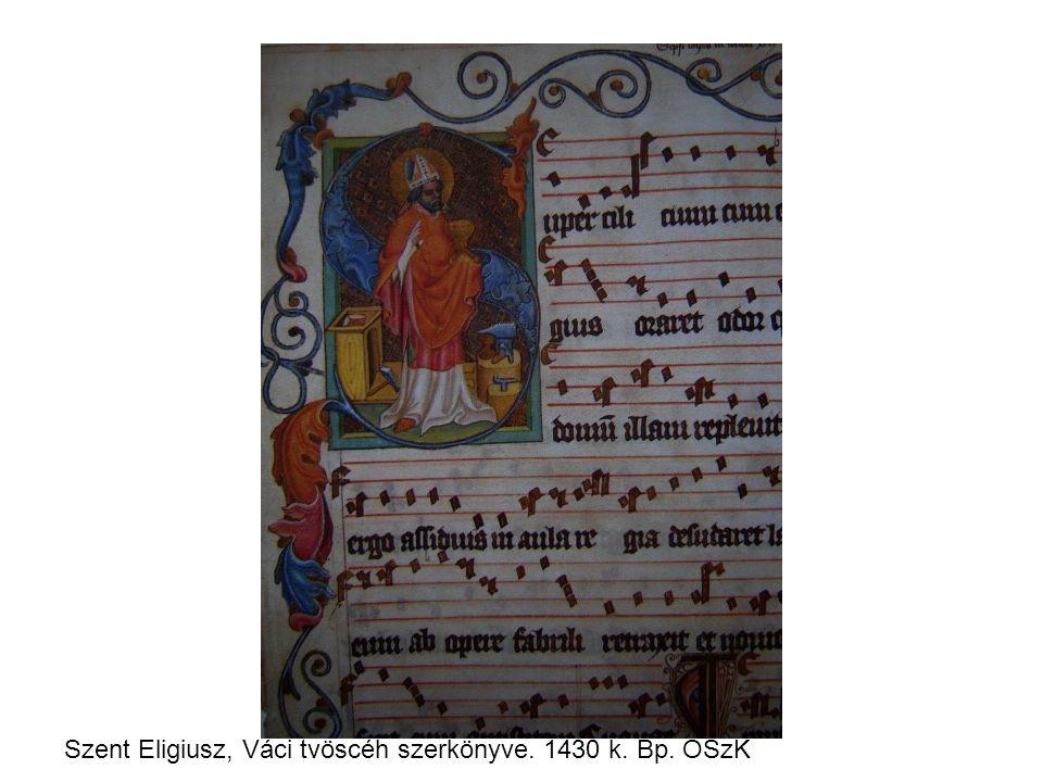 Szent Eligiusz, Váci tvöscéh szerkönyve. 1430 k. Bp. OSzK