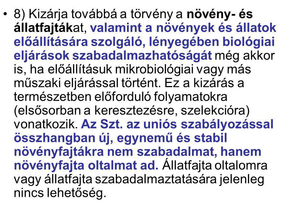 8) Kizárja továbbá a törvény a növény- és állatfajtákat, valamint a növények és állatok előállítására szolgáló, lényegében biológiai eljárások szabadalmazhatóságát még akkor is, ha előállításuk mikrobiológiai vagy más műszaki eljárással történt.