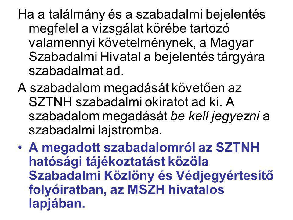 Ha a találmány és a szabadalmi bejelentés megfelel a vizsgálat körébe tartozó valamennyi követelménynek, a Magyar Szabadalmi Hivatal a bejelentés tárgyára szabadalmat ad.
