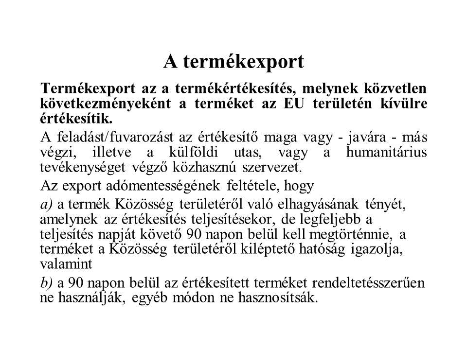 A termékexport Termékexport az a termékértékesítés, melynek közvetlen következményeként a terméket az EU területén kívülre értékesítik.