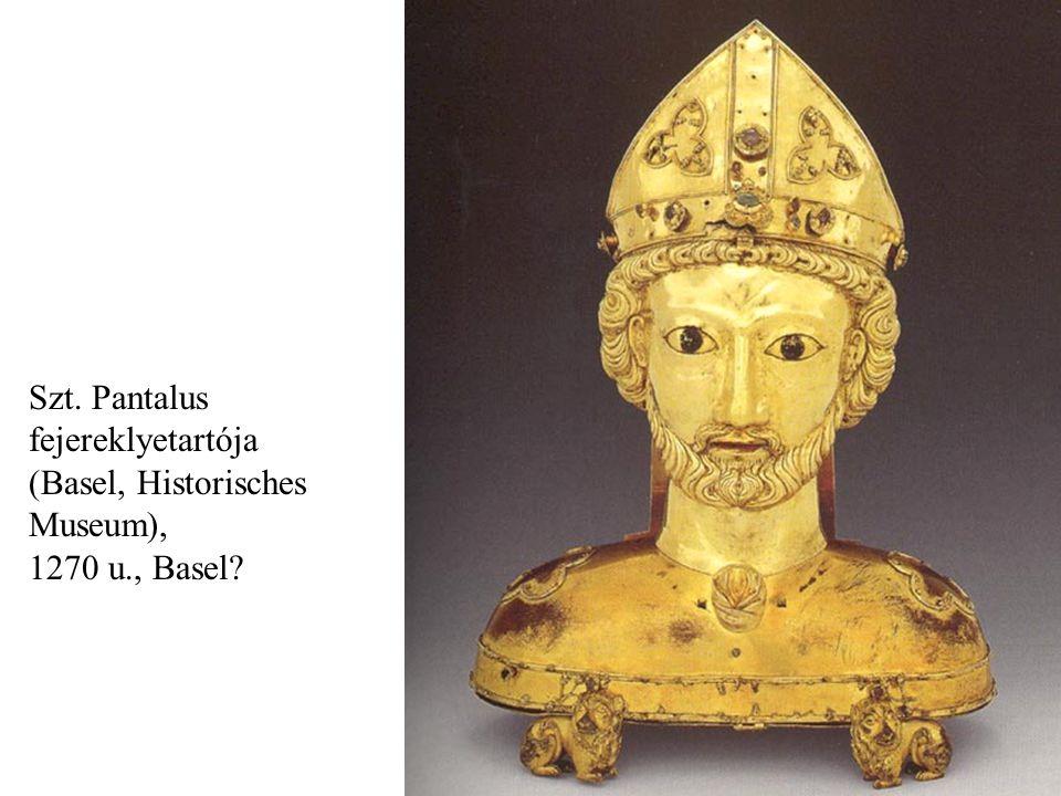 Szt. Pantalus fejereklyetartója (Basel, Historisches Museum), 1270 u., Basel